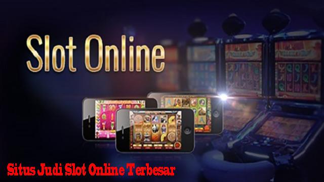 Situs Judi Slot Online Terbesar