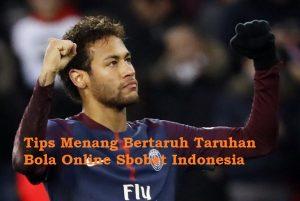 Tips Menang Bertaruh Taruhan Bola Online Sbobet Indonesia