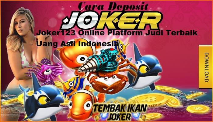 Joker123 Online Platform Judi Terbaik Uang Asli Indonesia