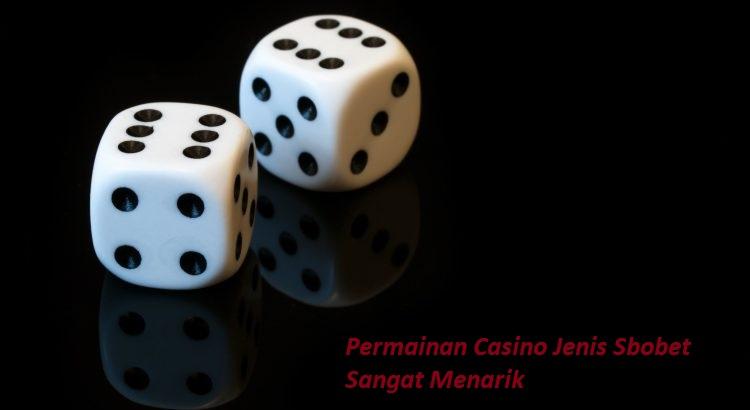 Permainan Casino Jenis Sbobet Sangat Menarik
